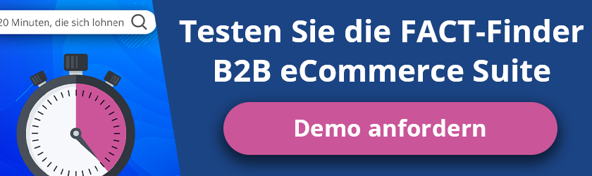 Testen Sie die FACT-Finder B2B eCommerce Suite Demo anfordern